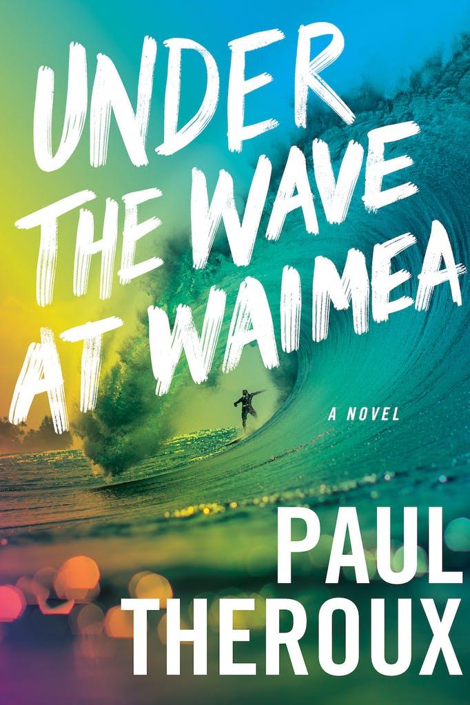 Paul Theroux Under the Wave at Waimea